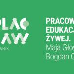 Odcinek 008 | Pracownia Edukacji Żywej. Rozmowa zMają Głowacką iBogdanem Ogrodnikiem