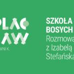 ODCINEK 010 | Szkoła Bosych Stóp™. Rozmowa zIzabelą Stefańską