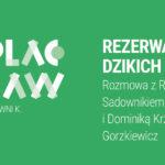 Odcinek 014 |  Rezerwat Dzikich Dzieci. Rozmowa zRafałem Sadownikiem iDominiką Krzyżanowską-Gorzkiewicz