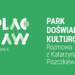 ODCINEK 019 | Park Doświadczeń Kulturowych. Rozmowa zKatarzyną Piszczkiewicz