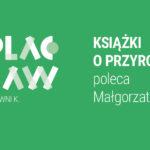 ODCINEK 025 |  Książki oprzyrodzie poleca Małgorzata Zając