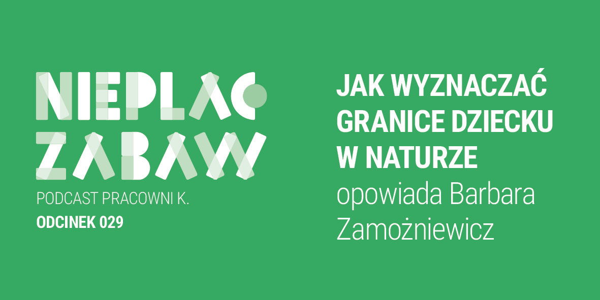 ODCINEK 029 | Jak wyznaczać granice dziecku w naturze opowiada Barbara Zamożniewicz.