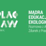 ODCINEK 051 | Mądra edukacja ekologiczna. Rozmowa zAgnieszką Zdunek zPracowni Boruja
