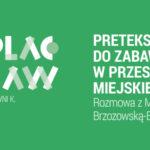 ODCINEK 056 | Preteksty dozabawy wprzestrzeni miejskiej. Rozmowa zMają Brzozowską-Brywczyńską