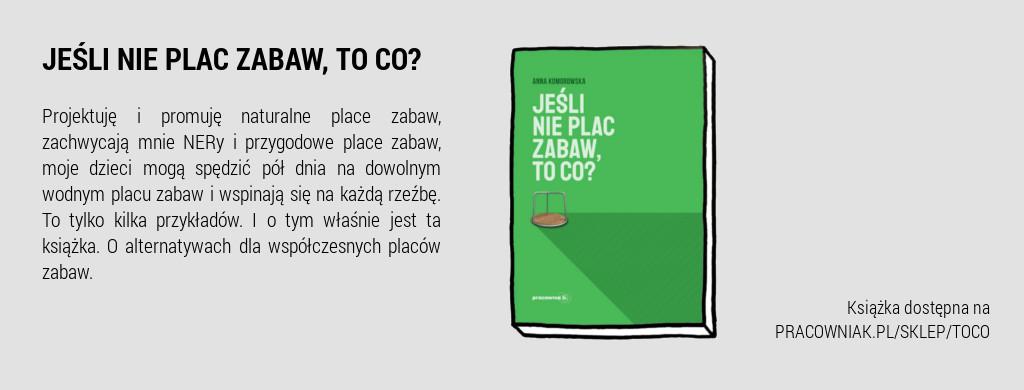 Książka Anny Komorowskiej Jeśli nieplac zabaw, toco?